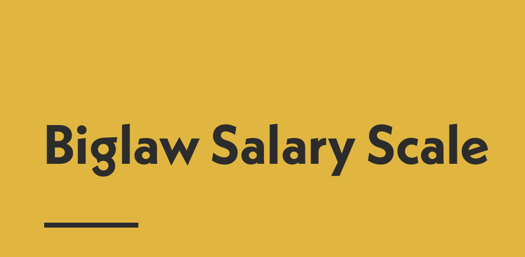 Biglaw Salary Scale; graphic courtesy of author.